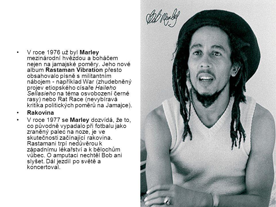 V roce 1976 už byl Marley mezinárodní hvězdou a boháčem nejen na jamajské poměry. Jeho nové album Rastaman Vibration přesto obsahovalo písně s militantním nábojem - například War (zhudebněný projev etiopského císaře Haileho Sellasieho na téma osvobození černé rasy) nebo Rat Race (nevybíravá kritika politických poměrů na Jamajce).
