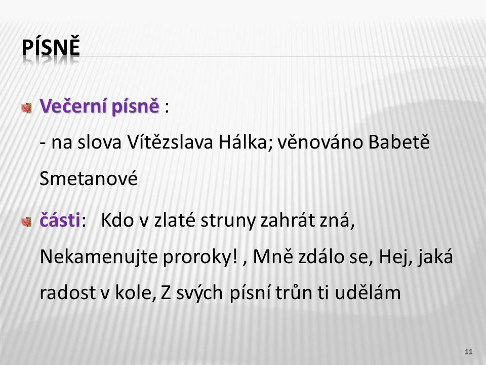 písně Večerní písně : - na slova Vítězslava Hálka; věnováno Babetě Smetanové.