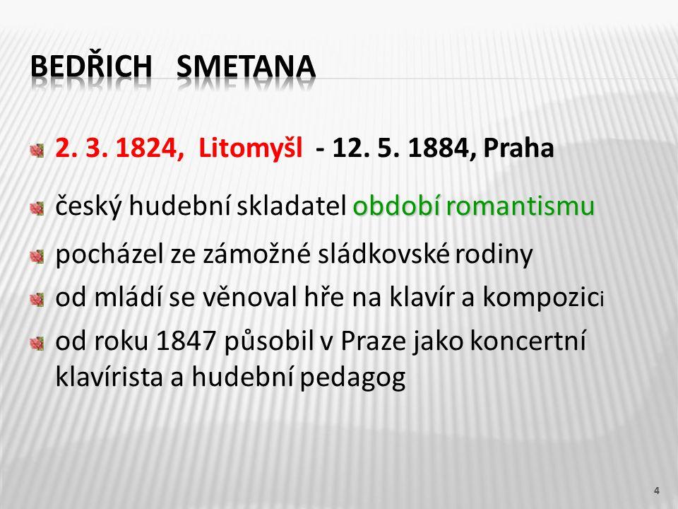 Bedřich Smetana 2. 3. 1824, Litomyšl - 12. 5. 1884, Praha