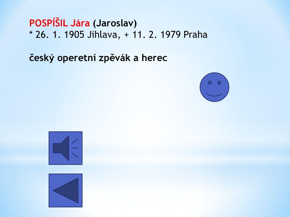POSPÍŠIL Jára (Jaroslav). 26. 1. 1905 Jihlava, + 11. 2