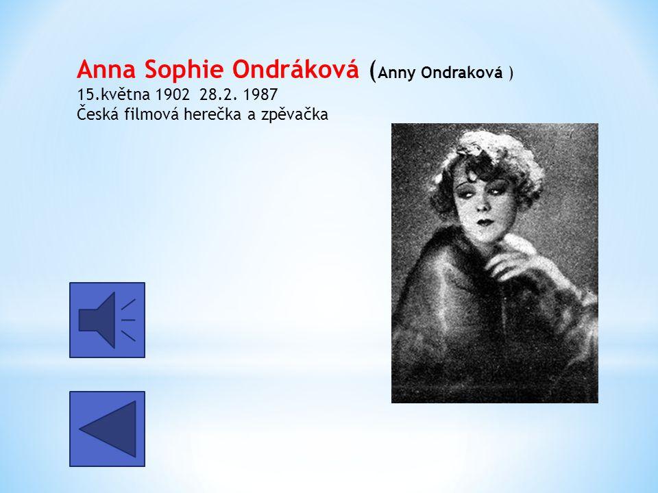 Anna Sophie Ondráková (Anny Ondraková ) 15. května 1902 28. 2