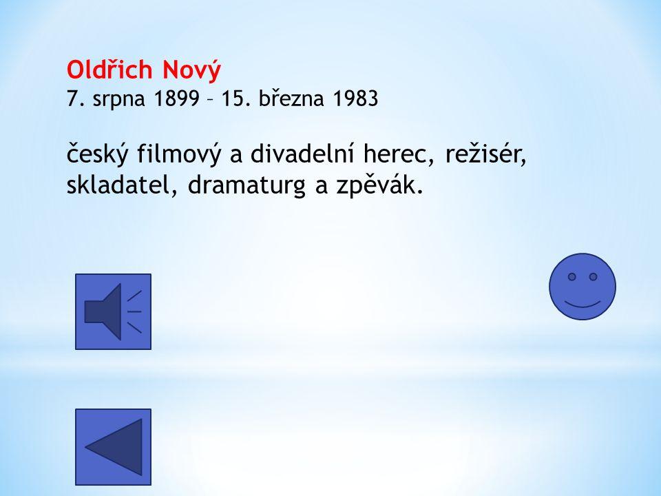 Oldřich Nový 7. srpna 1899 – 15.