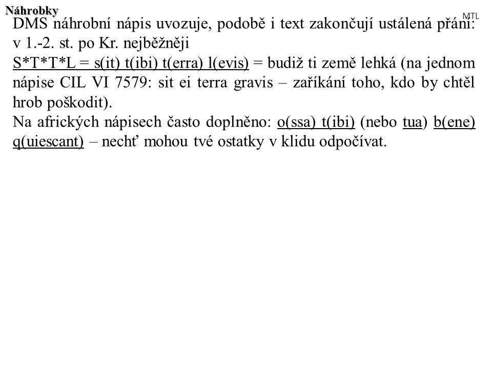 Náhrobky DMS náhrobní nápis uvozuje, podobě i text zakončují ustálená přání: v 1.-2. st. po Kr. nejběžněji.