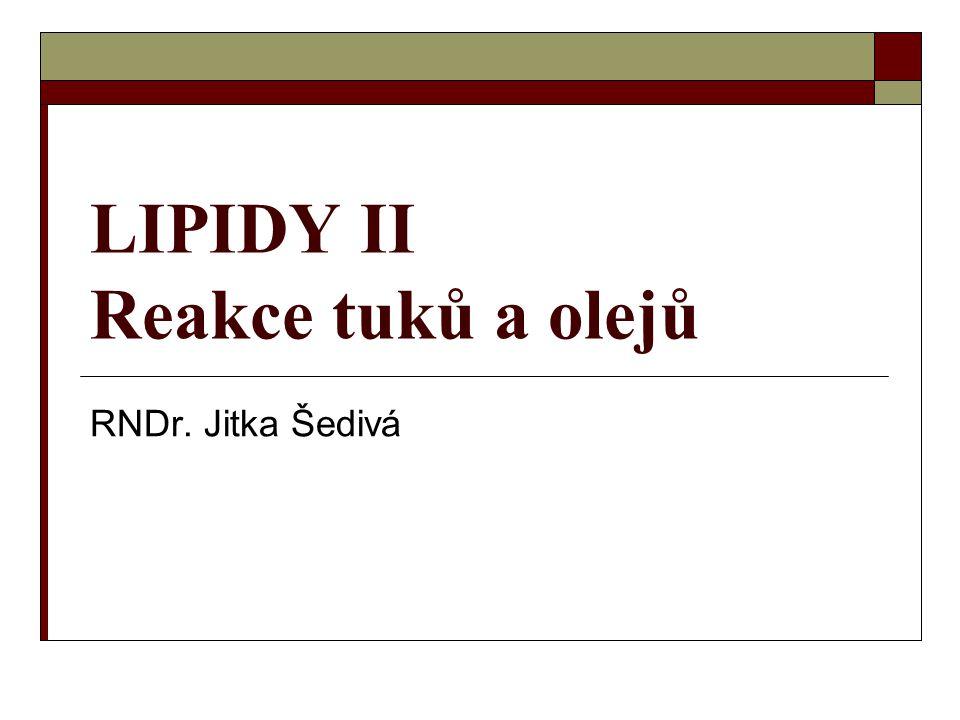 LIPIDY II Reakce tuků a olejů