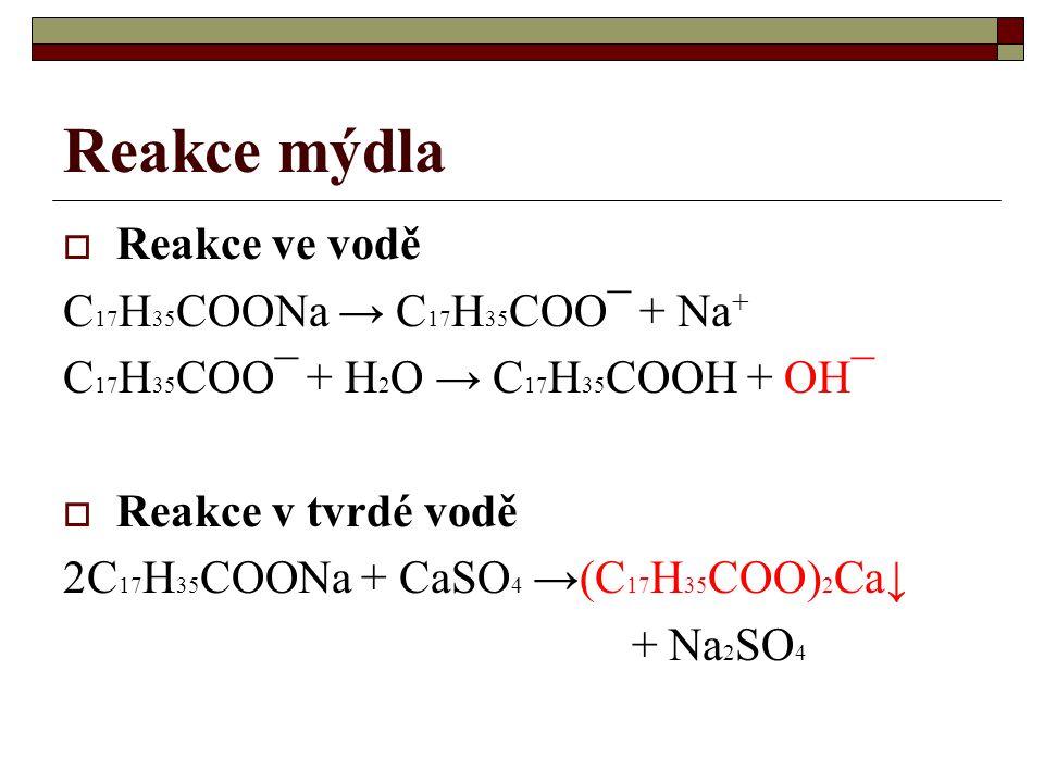 Reakce mýdla Reakce ve vodě C17H35COONa → C17H35COO¯ + Na+