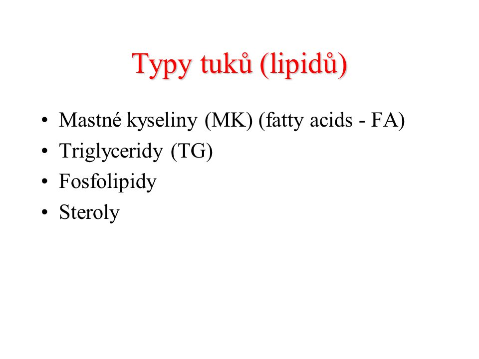 Typy tuků (lipidů) Mastné kyseliny (MK) (fatty acids - FA)