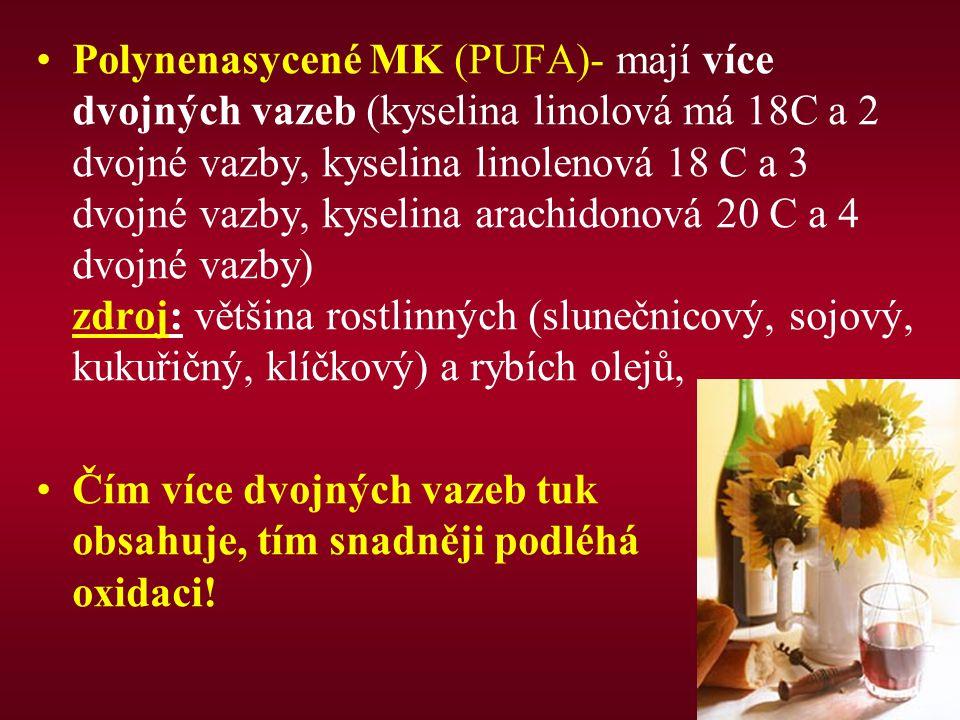 Polynenasycené MK (PUFA)- mají více dvojných vazeb (kyselina linolová má 18C a 2 dvojné vazby, kyselina linolenová 18 C a 3 dvojné vazby, kyselina arachidonová 20 C a 4 dvojné vazby) zdroj: většina rostlinných (slunečnicový, sojový, kukuřičný, klíčkový) a rybích olejů,