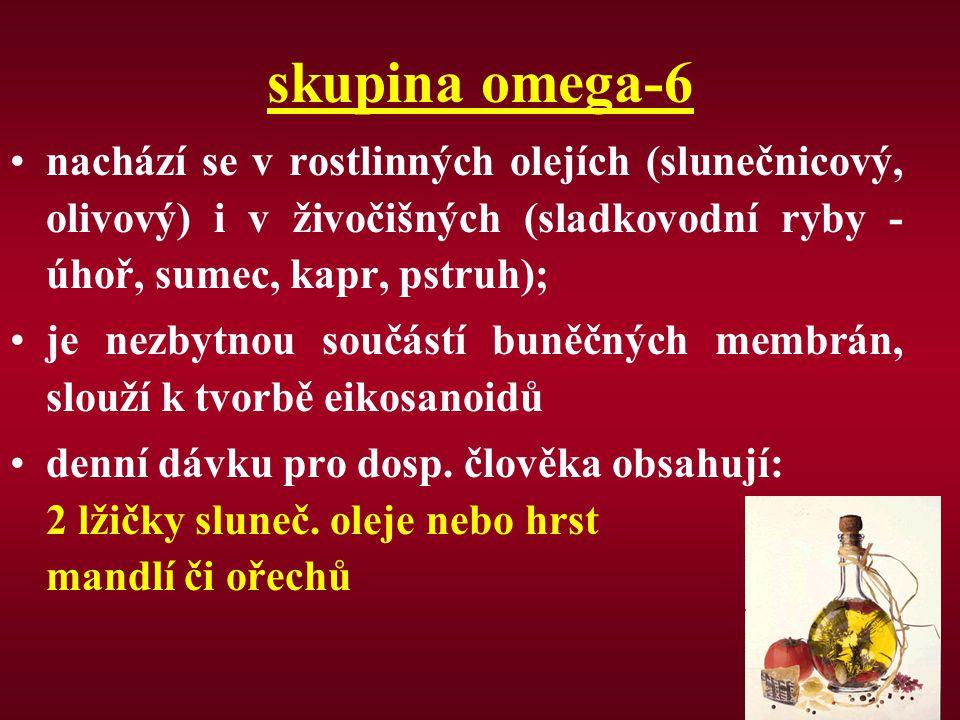 skupina omega-6 nachází se v rostlinných olejích (slunečnicový, olivový) i v živočišných (sladkovodní ryby -úhoř, sumec, kapr, pstruh);