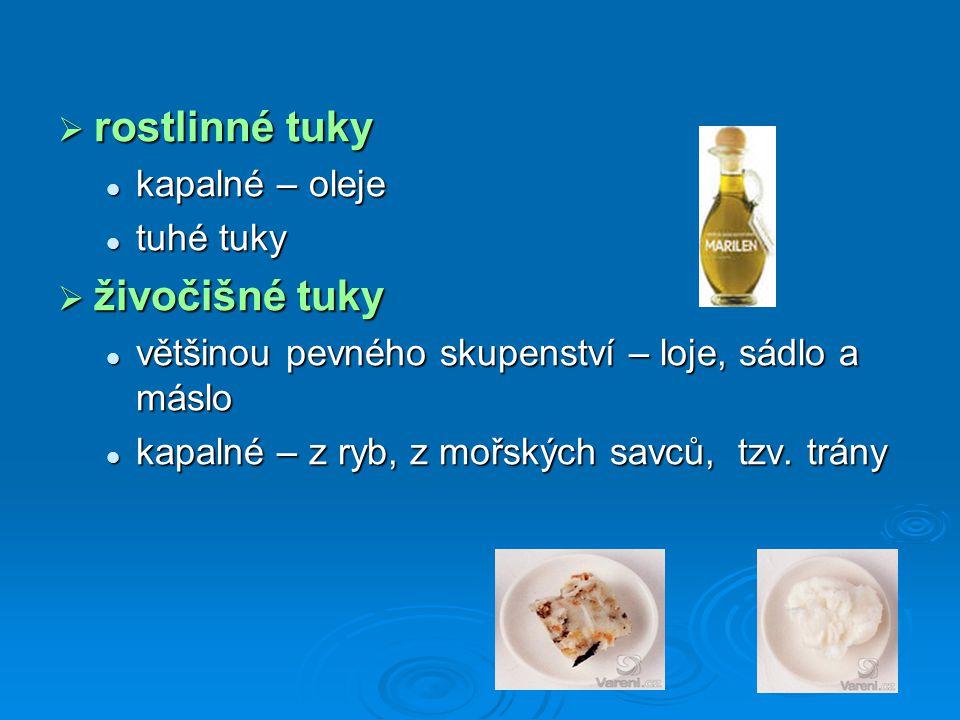rostlinné tuky živočišné tuky kapalné – oleje tuhé tuky