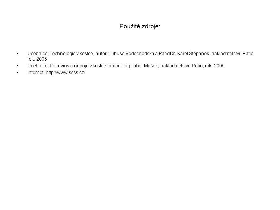 Použité zdroje: Učebnice: Technologie v kostce, autor : Libuše Vodochodská a PaedDr. Karel Štěpánek, nakladatelství: Ratio, rok: 2005.