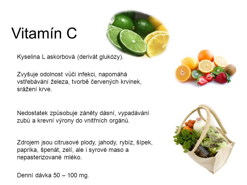 Vitamín C Kyselina L askorbová (derivát glukózy).