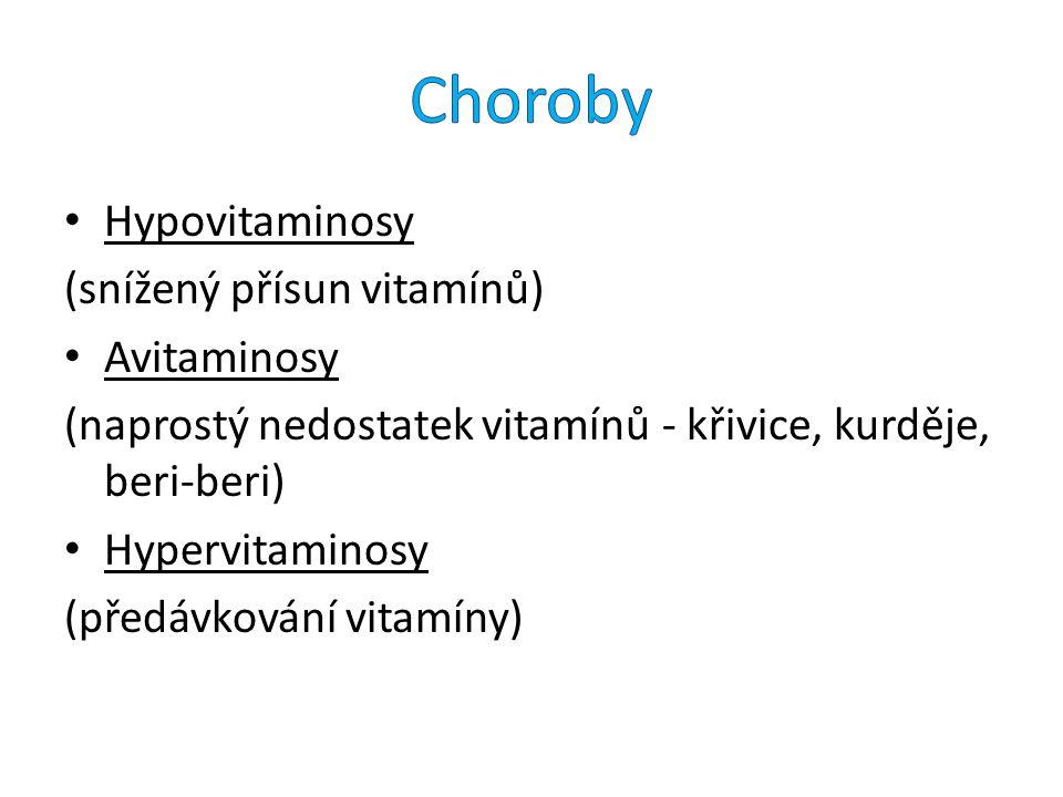 Choroby Hypovitaminosy (snížený přísun vitamínů) Avitaminosy