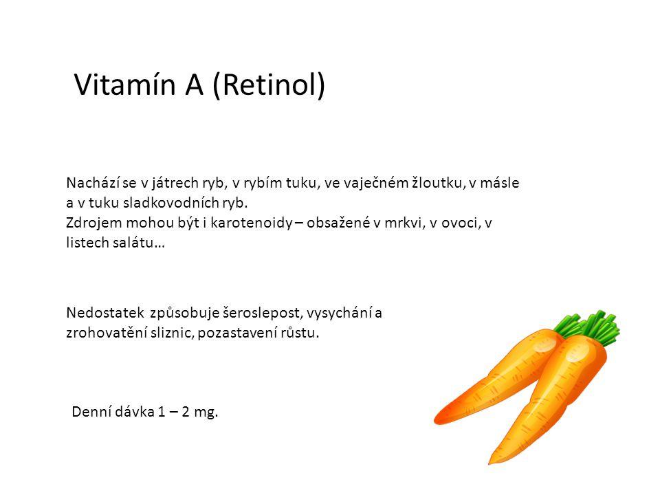 Vitamín A (Retinol) Nachází se v játrech ryb, v rybím tuku, ve vaječném žloutku, v másle a v tuku sladkovodních ryb.