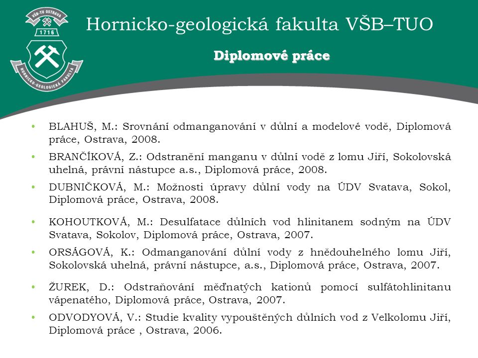 Diplomové práce Blahuš, M.: Srovnání odmanganování v důlní a modelové vodě, Diplomová práce, Ostrava, 2008.