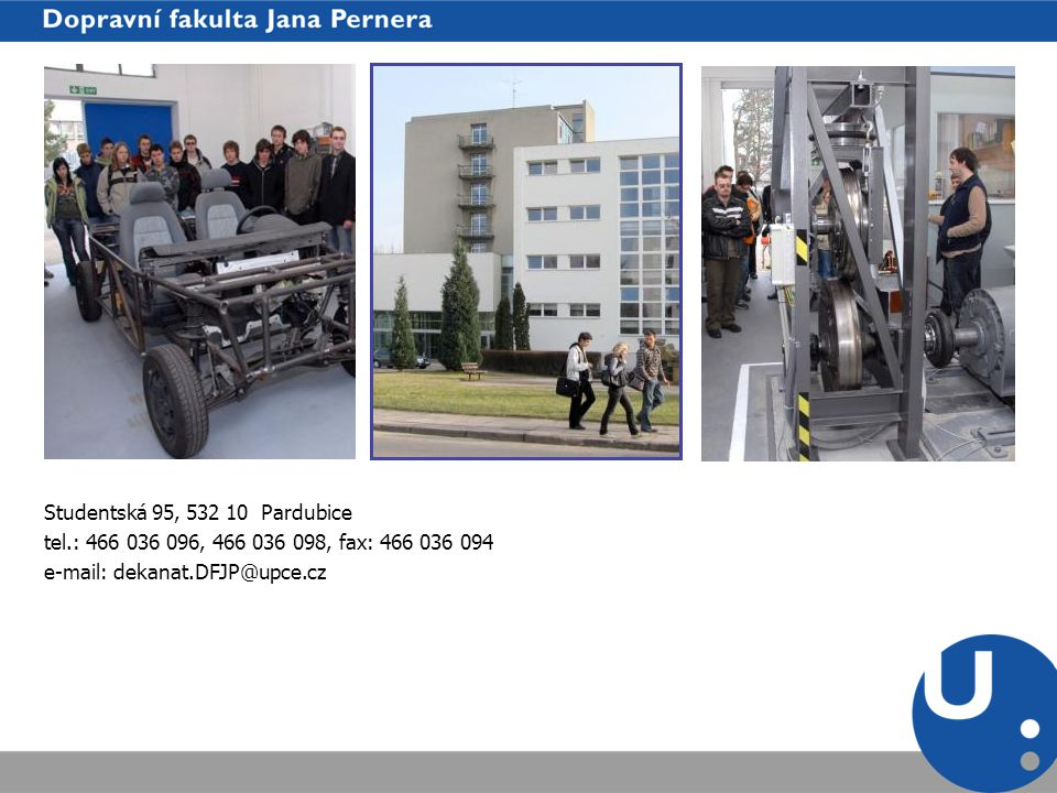 Studentská 95, 532 10 Pardubice tel.: 466 036 096, 466 036 098, fax: 466 036 094.