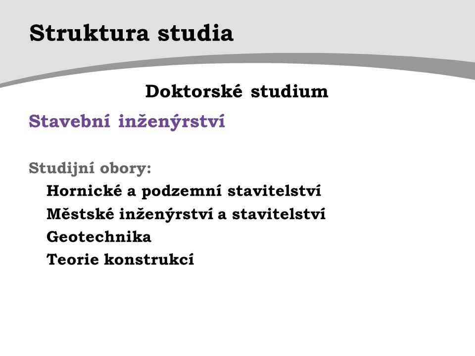 Struktura studia Doktorské studium Stavební inženýrství