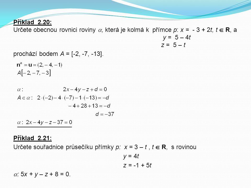 Příklad 2.20: Určete obecnou rovnici roviny , která je kolmá k přímce p: x = - 3 + 2t, t  R, a.
