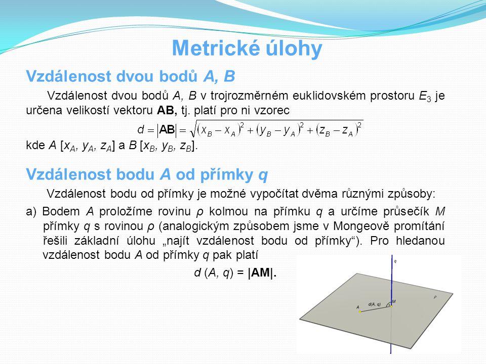 Metrické úlohy Vzdálenost dvou bodů A, B Vzdálenost bodu A od přímky q