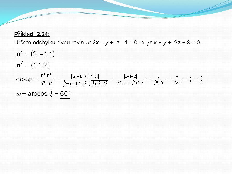 Příklad 2.24: Určete odchylku dvou rovin : 2x – y + z - 1 = 0 a : x + y + 2z + 3 = 0 .