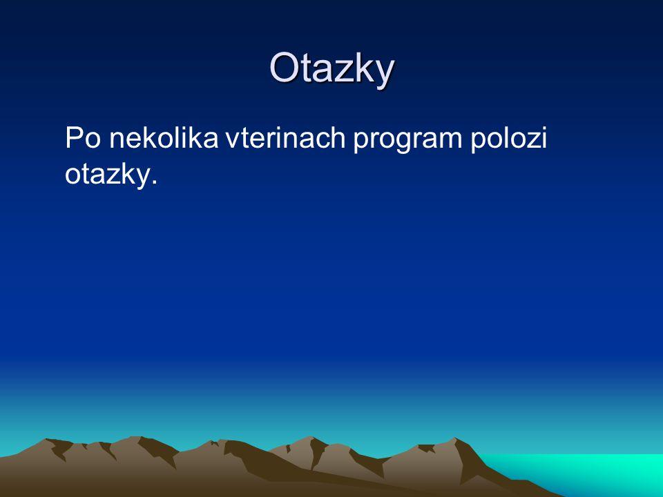 Otazky Po nekolika vterinach program polozi otazky.