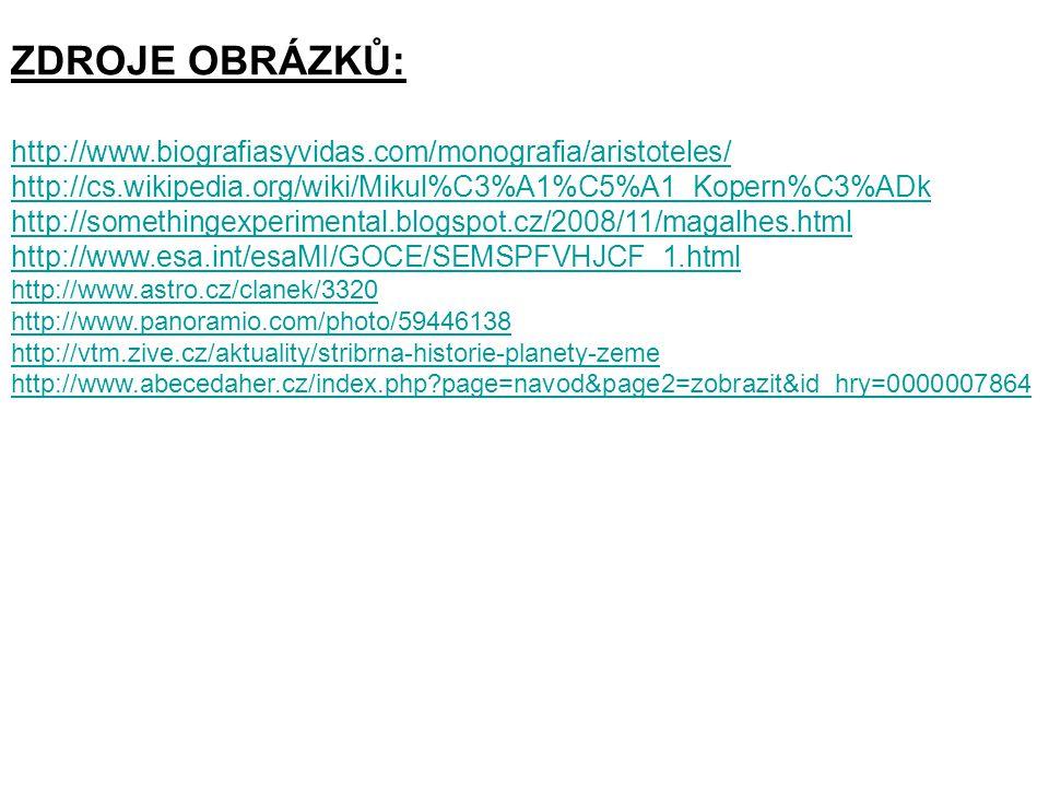 ZDROJE OBRÁZKŮ: http://www.biografiasyvidas.com/monografia/aristoteles/ http://cs.wikipedia.org/wiki/Mikul%C3%A1%C5%A1_Kopern%C3%ADk.