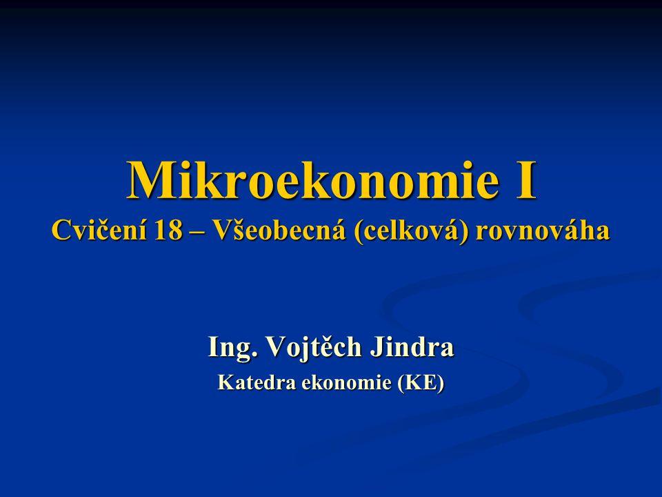 Mikroekonomie I Cvičení 18 – Všeobecná (celková) rovnováha