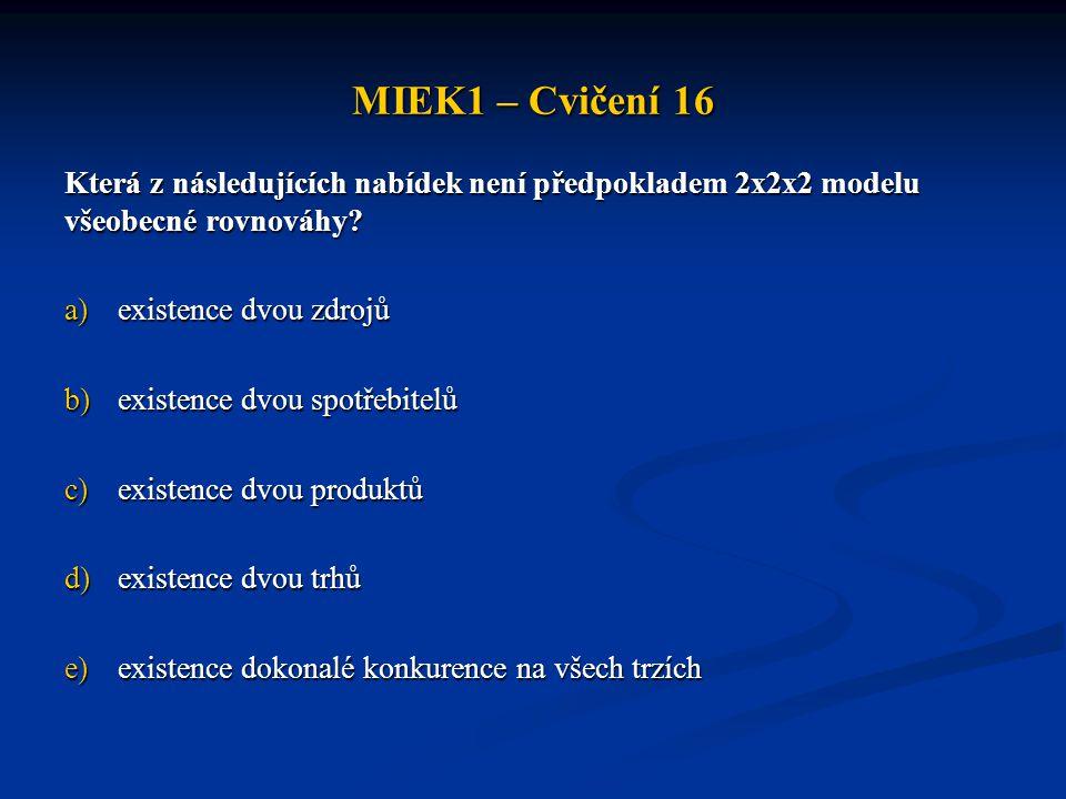 MIEK1 – Cvičení 16 Která z následujících nabídek není předpokladem 2x2x2 modelu všeobecné rovnováhy