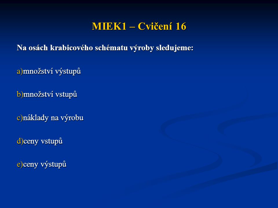 MIEK1 – Cvičení 16 Na osách krabicového schématu výroby sledujeme: