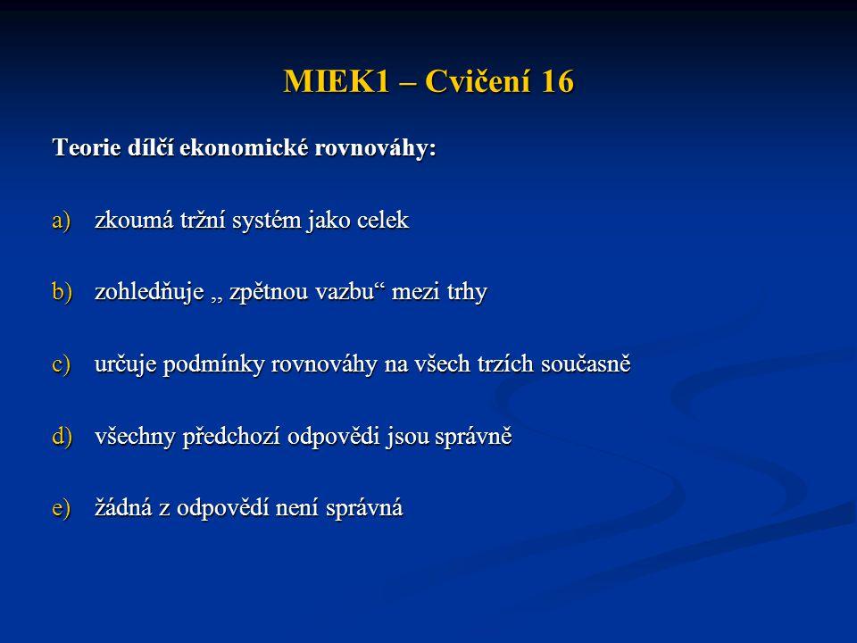 MIEK1 – Cvičení 16 Teorie dílčí ekonomické rovnováhy: