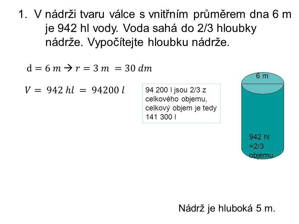 1. V nádrži tvaru válce s vnitřním průměrem dna 6 m je 942 hl vody