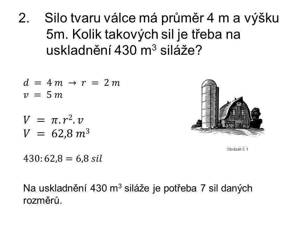 2. Silo tvaru válce má průměr 4 m a výšku 5m
