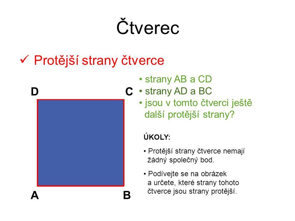 Čtverec Protější strany čtverce D C A B strany AB a CD strany AD a BC