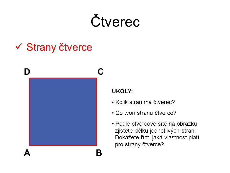 Čtverec Strany čtverce D C A B ÚKOLY: Kolik stran má čtverec