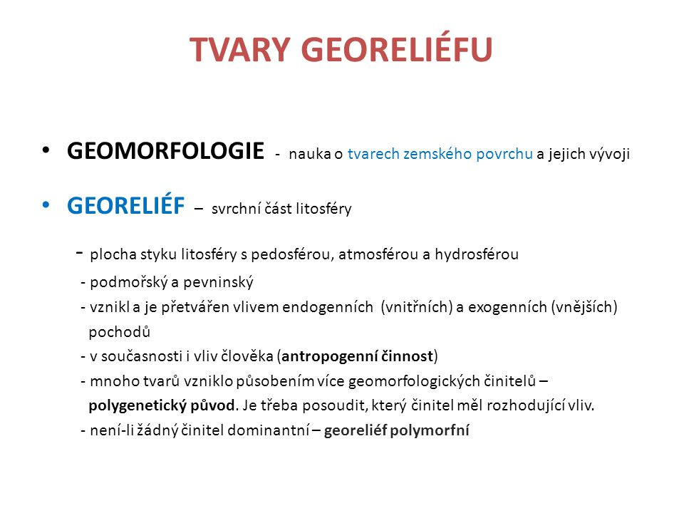 TVARY GEORELIÉFU GEOMORFOLOGIE - nauka o tvarech zemského povrchu a jejich vývoji. GEORELIÉF – svrchní část litosféry.