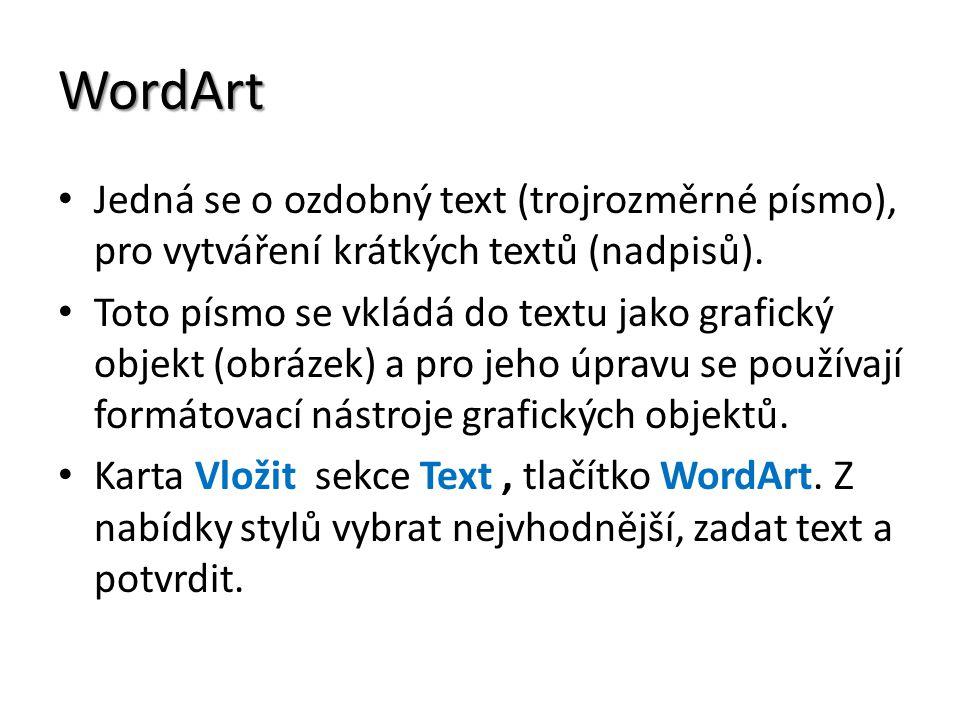 WordArt Jedná se o ozdobný text (trojrozměrné písmo), pro vytváření krátkých textů (nadpisů).