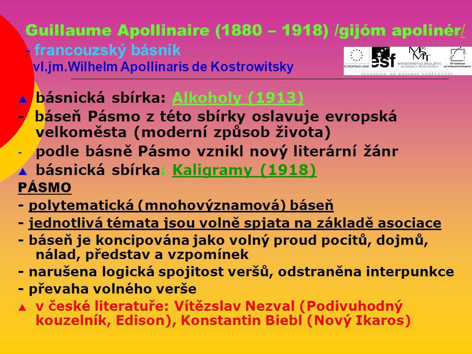 Guillaume Apollinaire (1880 – 1918) /gijóm apolinér/ - francouzský básník - vl.jm.Wilhelm Apollinaris de Kostrowitsky