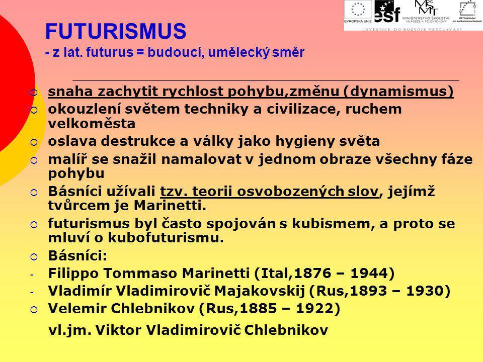 FUTURISMUS - z lat. futurus = budoucí, umělecký směr