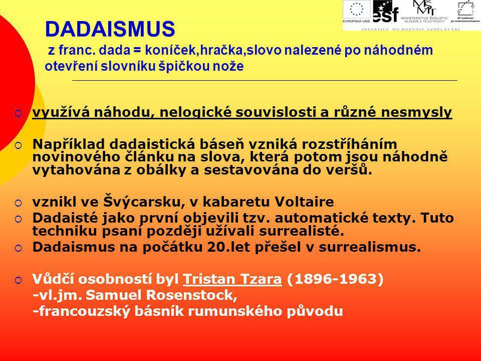 DADAISMUS z franc. dada = koníček,hračka,slovo nalezené po náhodném otevření slovníku špičkou nože