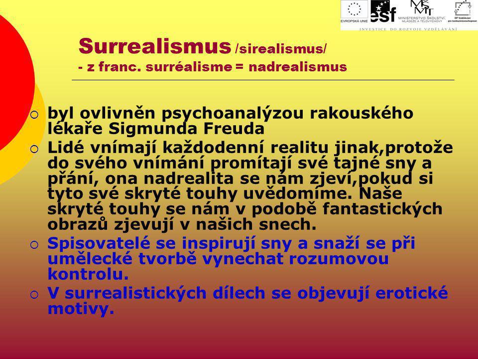 Surrealismus /sirealismus/ - z franc. surréalisme = nadrealismus