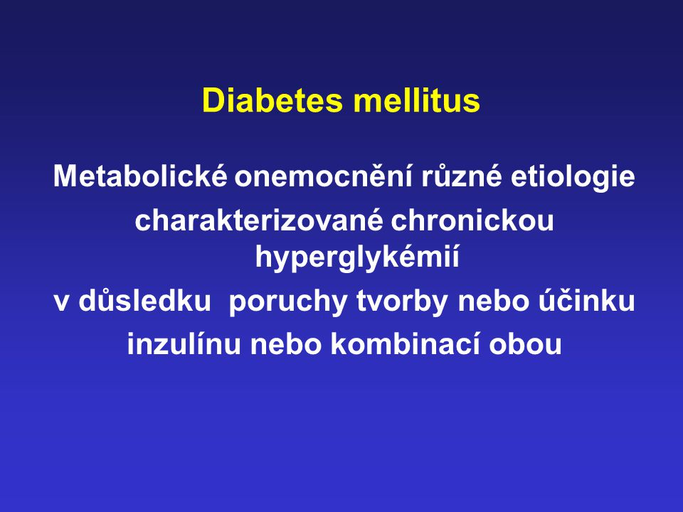 Diabetes mellitus Metabolické onemocnění různé etiologie