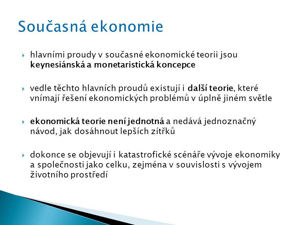 Současná ekonomie hlavními proudy v současné ekonomické teorii jsou keynesiánská a monetaristická koncepce.