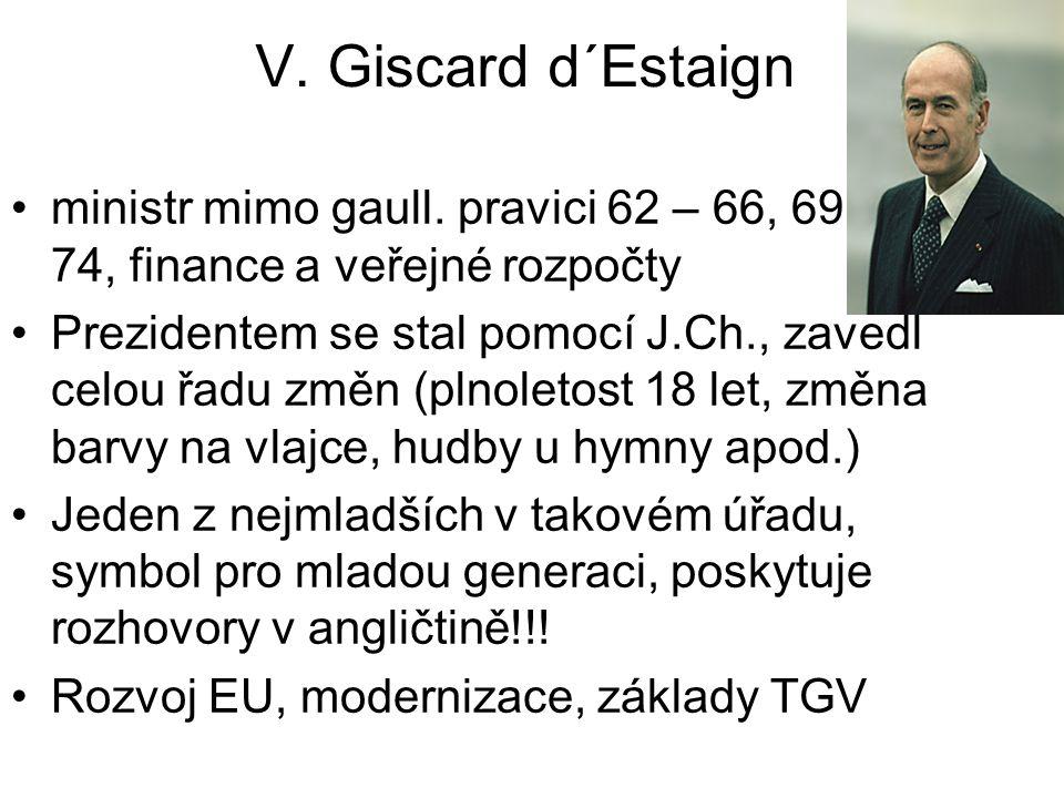 V. Giscard d´Estaign ministr mimo gaull. pravici 62 – 66, 69 – 74, finance a veřejné rozpočty.