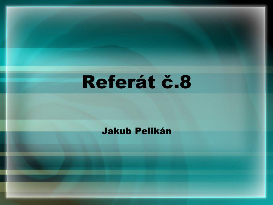 Referát č.8 Jakub Pelikán