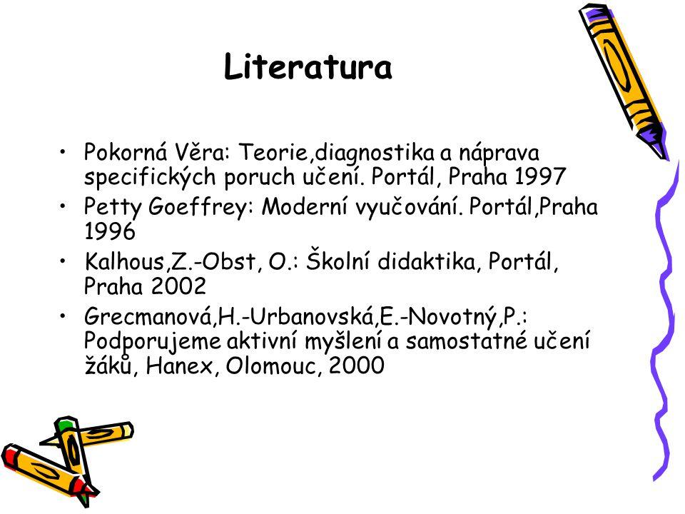 Literatura Pokorná Věra: Teorie,diagnostika a náprava specifických poruch učení. Portál, Praha 1997.