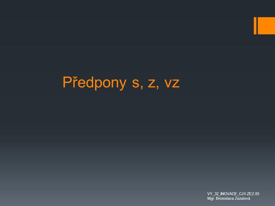 Předpony s, z, vz VY_32_INOVACE_CJ1.ZEZ.05 Mgr. Bronislava Zezulová