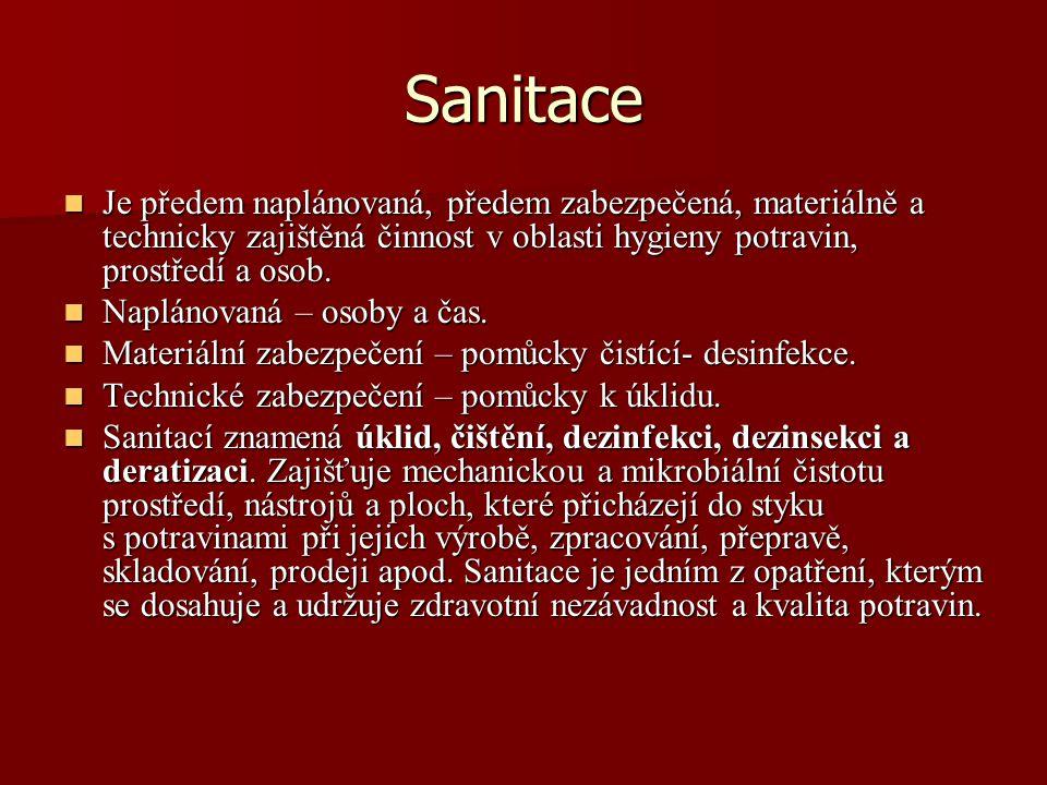 Sanitace Je předem naplánovaná, předem zabezpečená, materiálně a technicky zajištěná činnost v oblasti hygieny potravin, prostředí a osob.