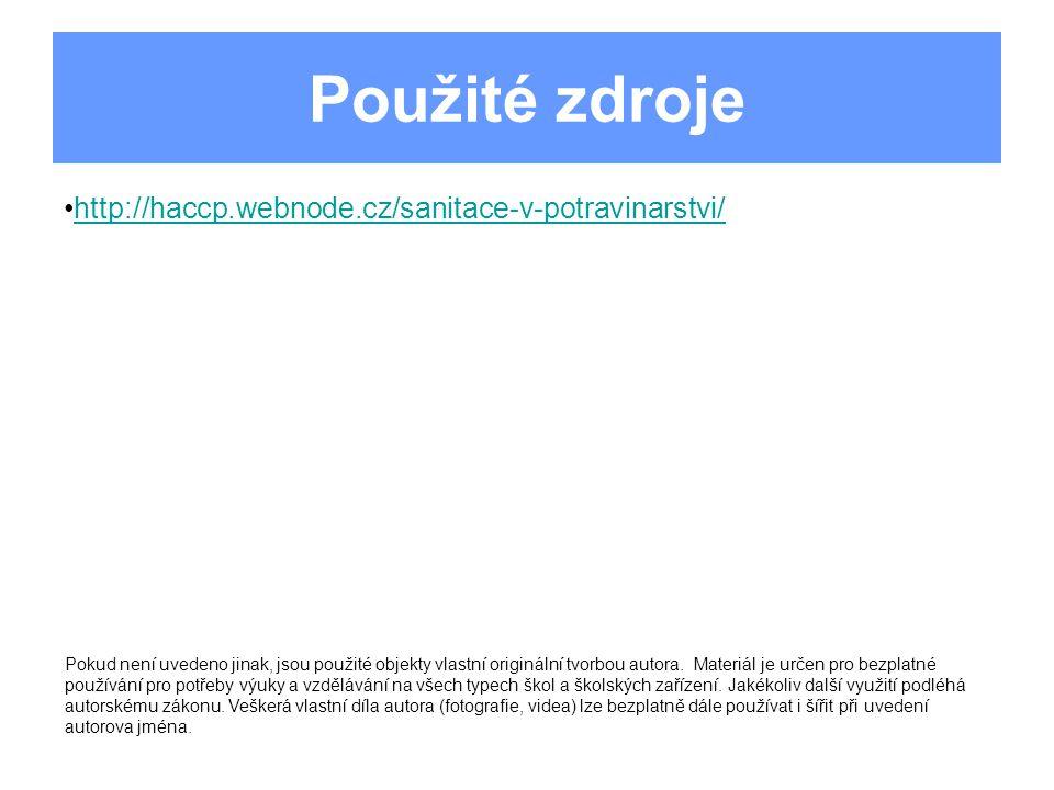 Použité zdroje http://haccp.webnode.cz/sanitace-v-potravinarstvi/