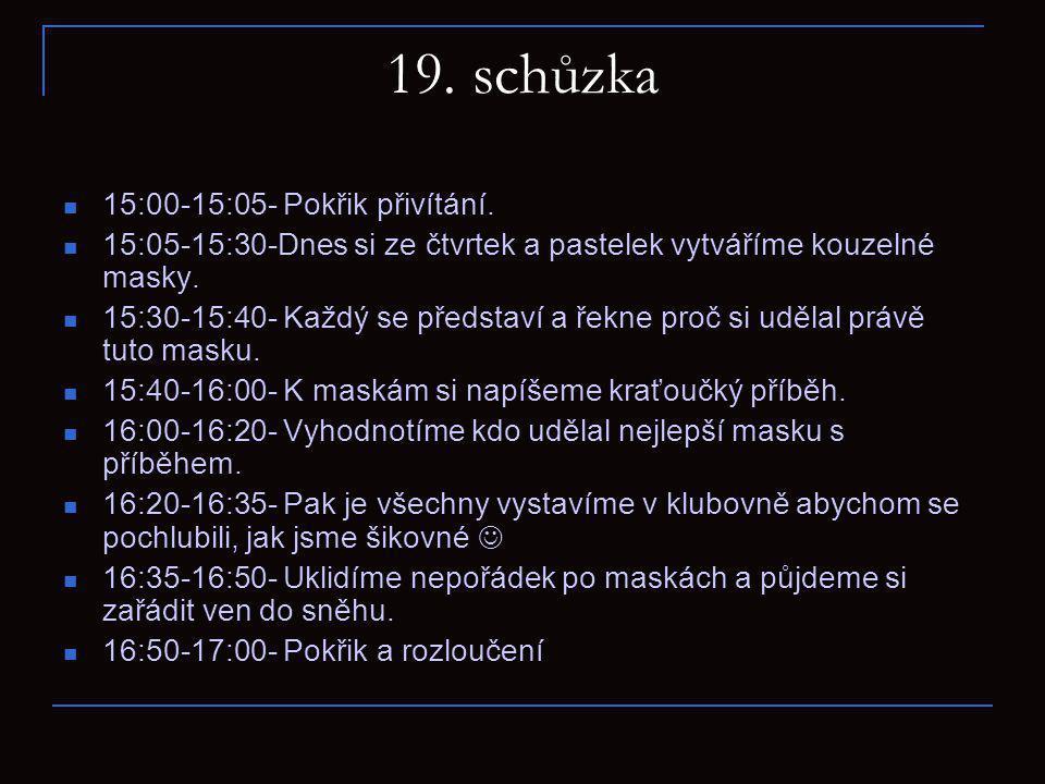 19. schůzka 15:00-15:05- Pokřik přivítání.