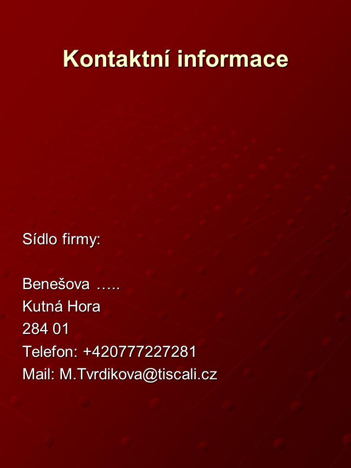 Kontaktní informace Sídlo firmy: Benešova ….. Kutná Hora 284 01