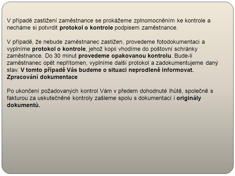 V případě zastižení zaměstnance se prokážeme zplnomocněním ke kontrole a necháme si potvrdit protokol o kontrole podpisem zaměstnance.